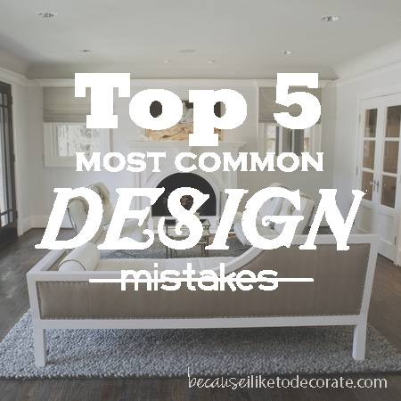 Top 5 most common design mistakes | becauseiliketodecorate...